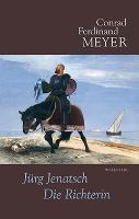 Cover-Bild zu Meyer, Conrad Ferdinand: Sämtliche Werke 4. Jürg Jenatsch, Die Richterin