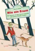Cover-Bild zu Klein, Martin: Wie ein Baum: Der Sommer, in dem Florian Erdmann sein grünes Wunder erlebte (eBook)