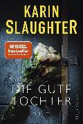 Cover-Bild zu Die gute Tochter (eBook) von Slaughter, Karin