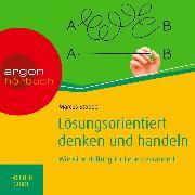 Cover-Bild zu Stobbe, Marcus: Lösungsorientiert denken und handeln: Wie eine Haltung Ihr Leben verändert - Haufe TaschenGuide (Ungekürzte Lesung) (Audio Download)