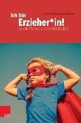 Cover-Bild zu Ich bin Erzieher*in! von Günster-Schöning, Ursula