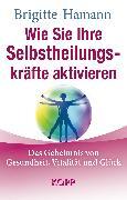 Cover-Bild zu Wie Sie Ihre Selbstheilungskräfte aktivieren (eBook) von Hamann, Brigitte