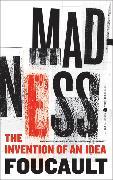 Cover-Bild zu Madness: The Invention of an Idea von Foucault, Michel