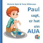 Cover-Bild zu Paul sagt, er hat ein Aua (Audio Download) von Wildmoser, Tanja