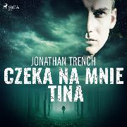 Cover-Bild zu Czeka na mnie Tina (Audio Download) von Trench, Jonathan