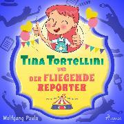 Cover-Bild zu Tina Tortellini und der fliegende Reporter (Audio Download) von Pauls, Wolfgang