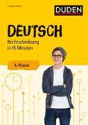 Cover-Bild zu Deutsch in 15 Minuten - Rechtschreibung 6. Klasse