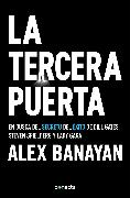 Cover-Bild zu La tercera puerta / The Third Door: The Wild Quest to Uncover How the World's Most Successful People Launched Their Careers von Banayan, Alex