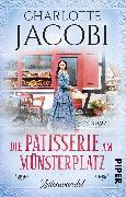 Cover-Bild zu Die Patisserie am Münsterplatz - Zeitenwandel von Jacobi, Charlotte