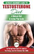 Cover-Bild zu Testosterone Diet: The Ultimate Beginner's Testosterone Diet Guide & Action Plan - 30 Natural Fuelling Power Foods To Jumpstart Your Ener von Masterson, Freddie