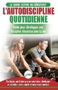 Cover-Bild zu L'Autodiscipline Quotidienne: Guide du débutant pour apprendre à développer les habitudes a la discipline d'exercice et atteindre tes objectifs (Liv von Masterson, Freddie