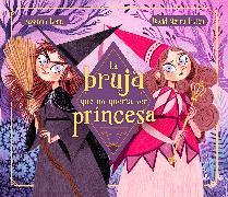 Cover-Bild zu Isern, Susanna: La bruja que no queria ser princesa / The Witch Who Didnt Want to Be a Princess