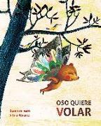 Cover-Bild zu Isern, Susanna: Oso quiere volar (Bear Wants to Fly)