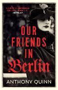 Cover-Bild zu Quinn, Anthony: Our Friends in Berlin