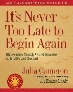 Cover-Bild zu Cameron, Julia: It's Never Too Late to Begin Again (eBook)