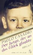 Cover-Bild zu Casadio, Paolo: Der Junge, der an das Glück glaubte (eBook)