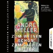 Cover-Bild zu Heller, André: Zum Weinen schön, zum Lachen bitter - Erzählungen (Ungekürzt) (Audio Download)