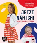 Cover-Bild zu Schlegel, Benedicta: Jetzt näh ich! Die Kindernähschule - Shirts, Hoodies und Kleider