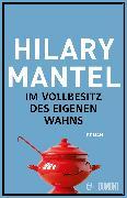 Cover-Bild zu Mantel, Hilary: Im Vollbesitz des eigenen Wahns (eBook)