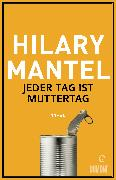 Cover-Bild zu Mantel, Hilary: Jeder Tag ist Muttertag (eBook)