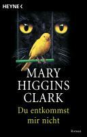 Cover-Bild zu Higgins Clark, Mary: Du entkommst mir nicht