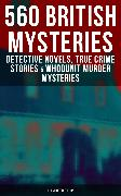 Cover-Bild zu 560 British Mysteries: Detective Novels, True Crime Stories & Whodunit Mysteries (Illustrated) (eBook) von Doyle, Arthur Conan