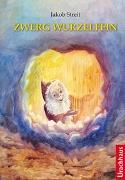 Cover-Bild zu Streit, Jakob: Zwerg Wurzelfein