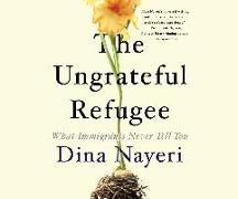 Cover-Bild zu Nayeri, Dina: The Ungrateful Refugee: What Immigrants Never Tell You