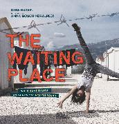 Cover-Bild zu Nayeri, Dina: The Waiting Place: When Home Is Lost and a New One Not Yet Found