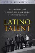 Cover-Bild zu Rodriguez, Robert: Latino Talent: Effective Strategies to Recruit, Retain, and Develop Hispanic Prossionals