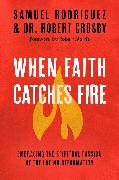 Cover-Bild zu Rodriguez, Samuel: When Faith Catches Fire