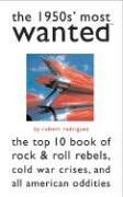 Cover-Bild zu Rodriguez, Robert: The 1950s' Most Wanted: The Top 10 Book of Rock & Roll Rebels, Cold War Crises, and All American Oddities
