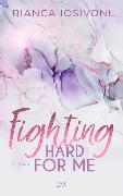 Cover-Bild zu Iosivoni, Bianca: Fighting Hard for Me