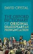 Cover-Bild zu Crystal, David (Honorary Professor of Linguistics, Honorary Professor of Linguistics, University of Wales, Bangor): The Oxford Dictionary of Original Shakespearean Pronunciation