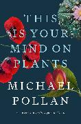 Cover-Bild zu Pollan, Michael: This Is Your Mind on Plants