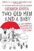 Cover-Bild zu Groen, Hendrik: Two Old Men and a Baby: Or, How Hendrik and Evert Get Themselves Into a Jam