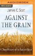 Cover-Bild zu Scott, James C.: Against the Grain: A Deep History of the Earliest States