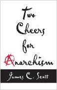 Cover-Bild zu Scott, James C.: Two Cheers for Anarchism