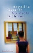 Cover-Bild zu Overath, Angelika: Sie dreht sich um