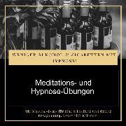 Cover-Bild zu eBook Weniger Alkohol und Zigaretten mit Hypnose - Meditations- und Hypnose-Übungen
