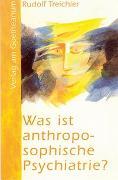 Cover-Bild zu Was ist anthroposophische Psychiatrie? von Treichler, Rudolf