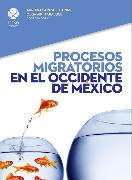 Cover-Bild zu García, Raúl Gerardo Acosta: Procesos migratorios en el occidente de México (eBook)