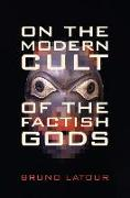 Cover-Bild zu Latour, Bruno: On the Modern Cult of the Factish Gods