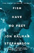 Cover-Bild zu Kalman Stefansson, Jon: Fish Have No Feet