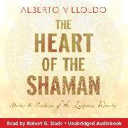 Cover-Bild zu Villoldo, Alberto: The Heart of the Shaman (Audio Download)