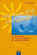 Cover-Bild zu Eckardt, Jo: Wohnst du jetzt im Himmel?