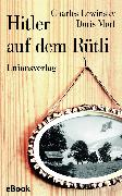 Cover-Bild zu Lewinsky, Charles: Hitler auf dem Rütli (eBook)
