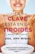 Cover-Bild zu Myers, Amy: La clave esta en la tiroides: Adios al cansancio, la neblina mental y el sobrepe so...para siempre / The Thyroid Connection: Why You Feel Tired, Brain-Fogged, a
