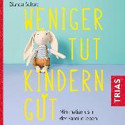 Cover-Bild zu Schäb, Bianca: Weniger tut Kindern gut (Audio Download)