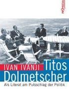 Cover-Bild zu Ivanji, Ivan: Titos Dolmetscher